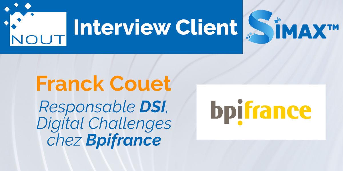 Interview client, Franck Couet, Responsable DSI – Bpifrance