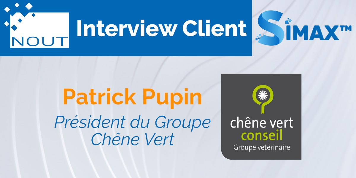 Interview Client, Patrick Pupin, Président Groupe Chêne Vert